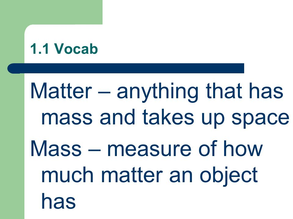 Matter – anything that has mass and takes up space