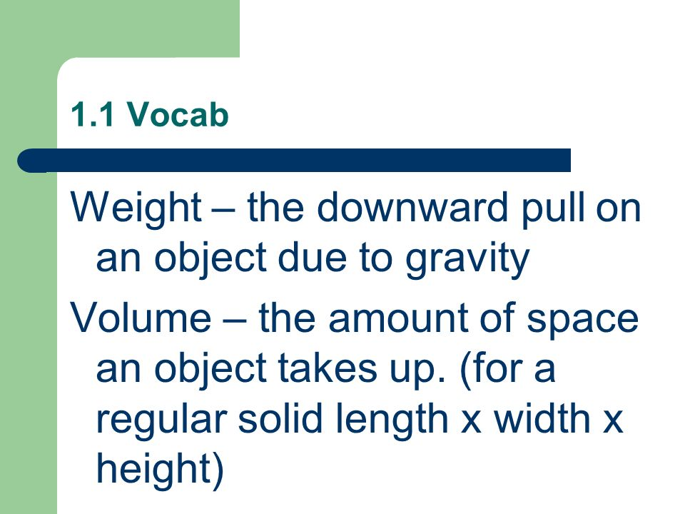Weight – the downward pull on an object due to gravity