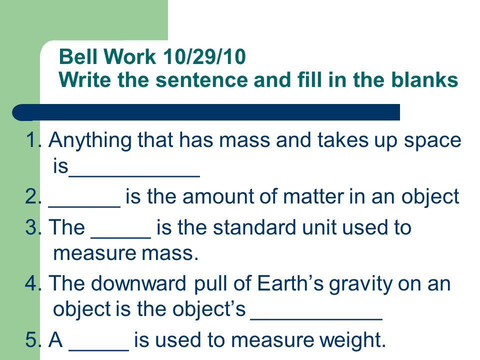 Bell Work 10/29/10 Write the sentence and fill in the blanks