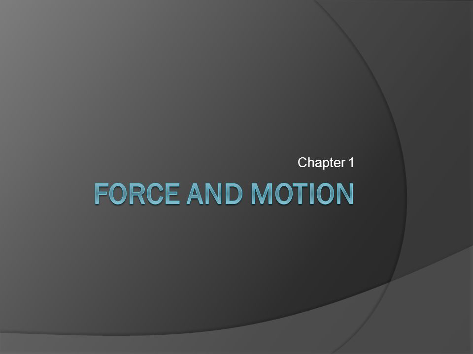 Chapter 1 Force and motion