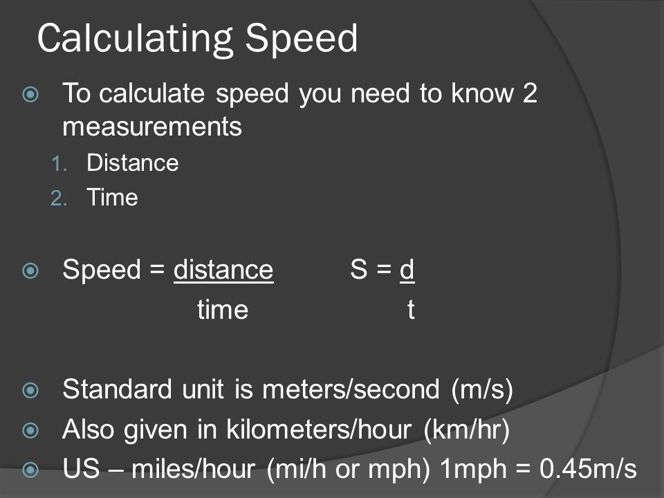 Calculating Speed To calculate speed you need to know 2 measurements
