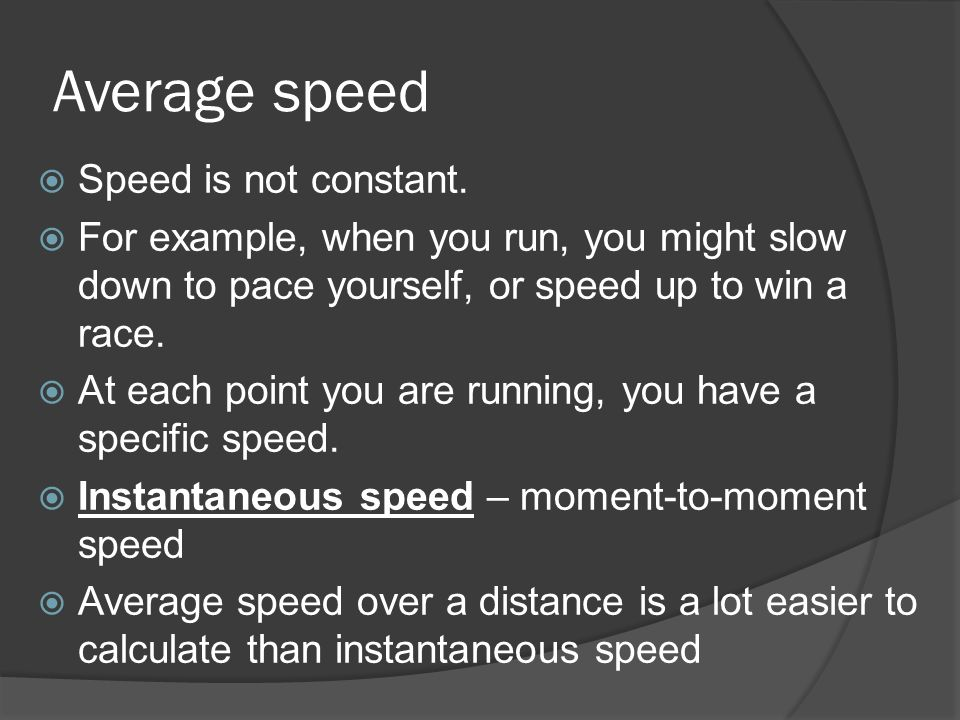 Average speed Speed is not constant.