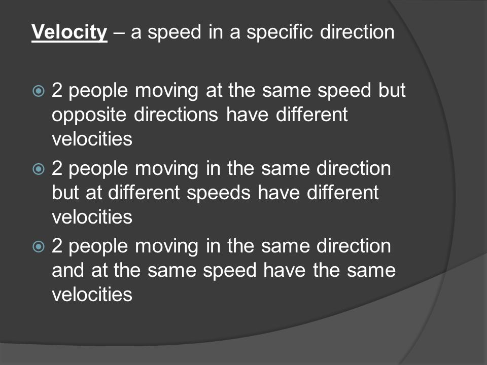 Velocity – a speed in a specific direction