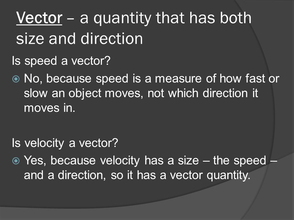 Vector – a quantity that has both size and direction