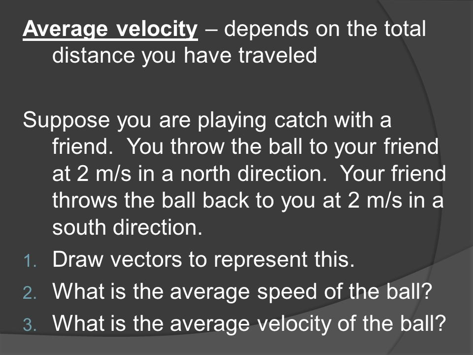 Average velocity – depends on the total distance you have traveled