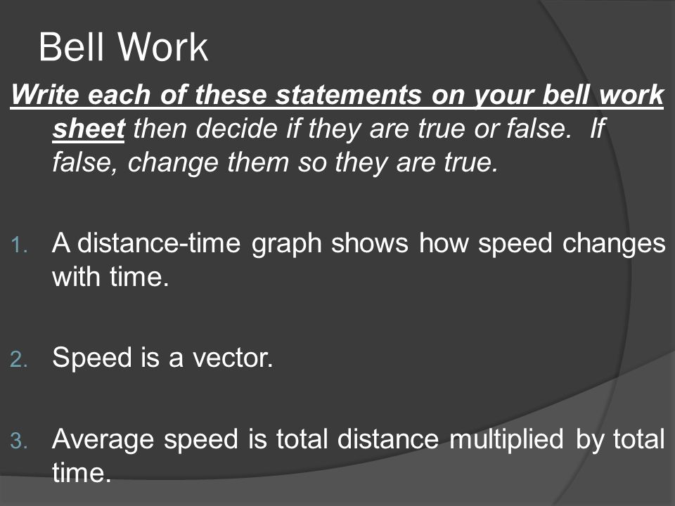 Bell WorkWrite each of these statements on your bell work sheet then decide if they are true or false. If false, change them so they are true.