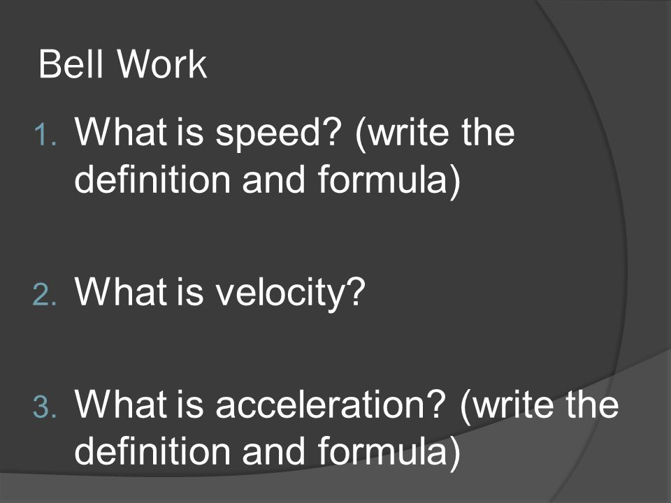Bell Work What is speed (write the definition and formula)