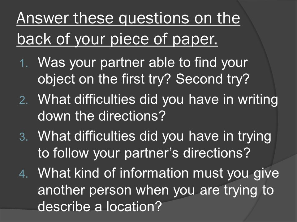 Answer these questions on the back of your piece of paper.