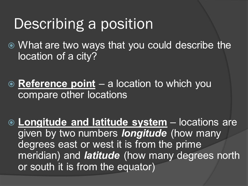 Describing a position What are two ways that you could describe the location of a city