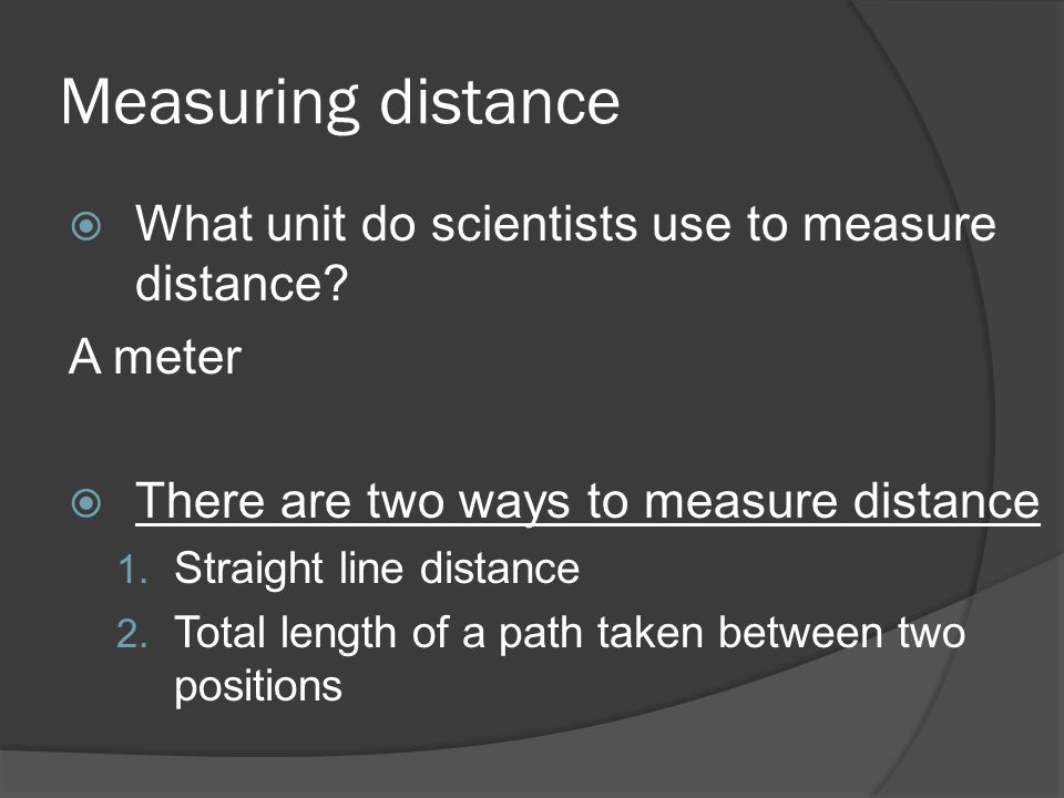 Measuring distance What unit do scientists use to measure distance