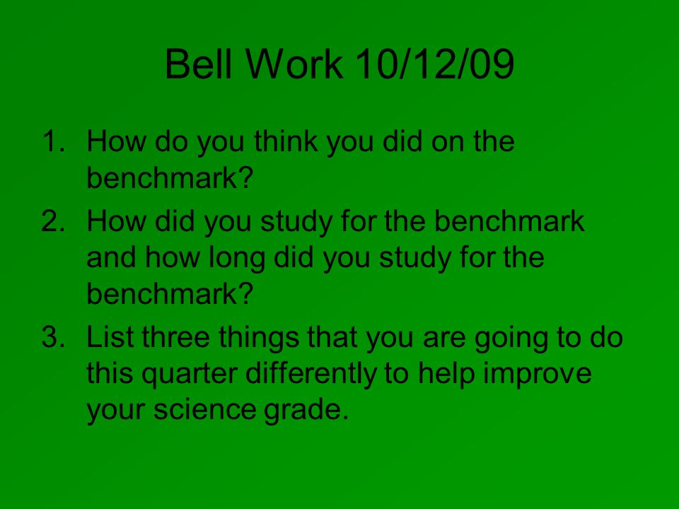 Bell Work 10/12/09 How do you think you did on the benchmark