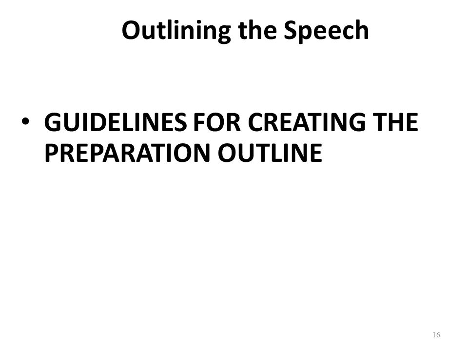 Outlining the Speech GUIDELINES FOR CREATING THE PREPARATION OUTLINE