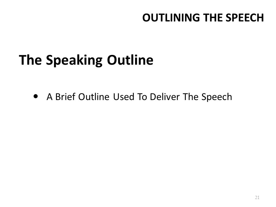 speech sub outline Outlining your speech  practice your speech with the speaking outline because the speaking outline only contains key words, you should focus on delivering your speech extemporaneously.
