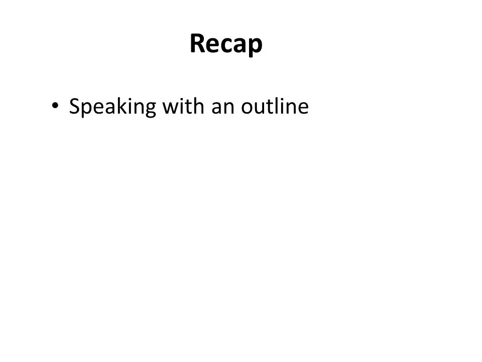 Recap Speaking with an outline