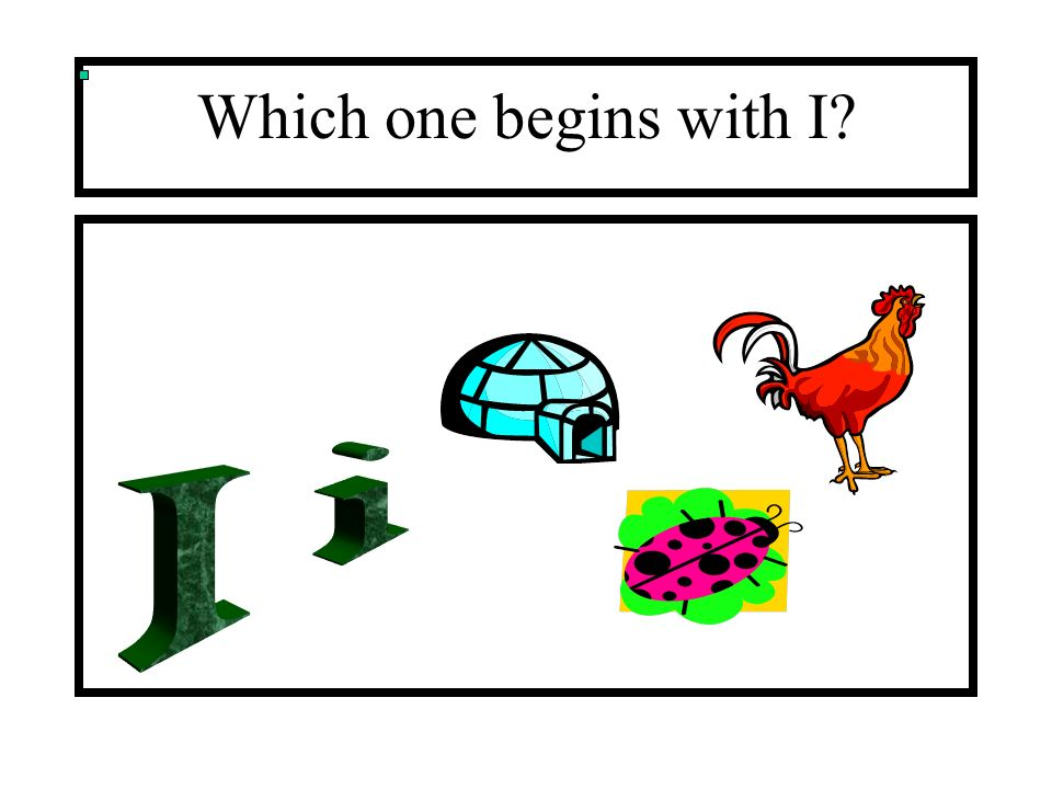 Which one begins with I I i