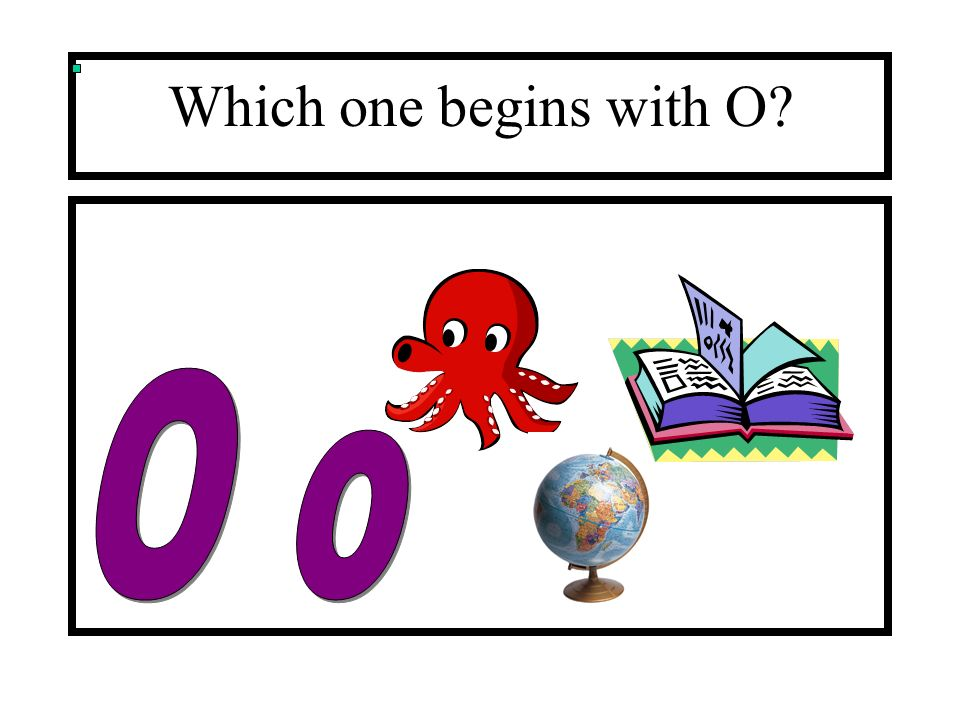 Which one begins with O O o