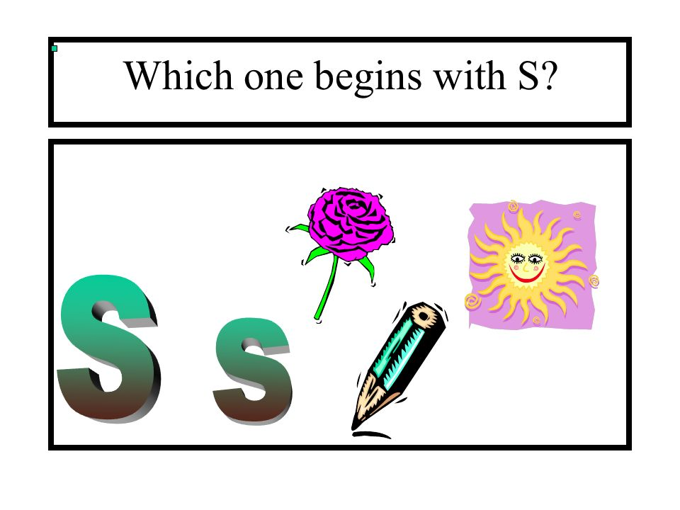 Which one begins with S S s