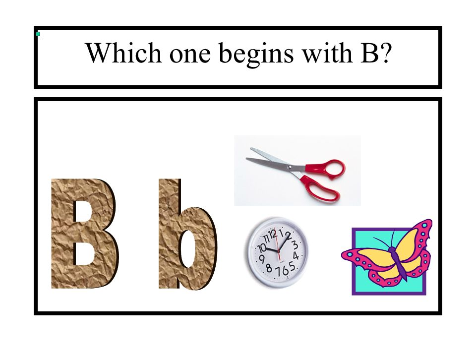 Which one begins with B B b