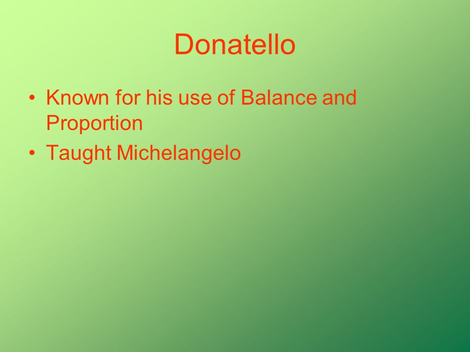 Donatello Known for his use of Balance and Proportion