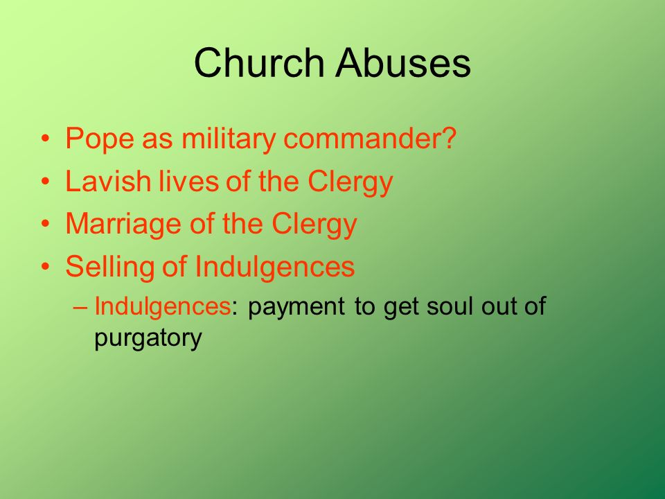 Church Abuses Pope as military commander Lavish lives of the Clergy