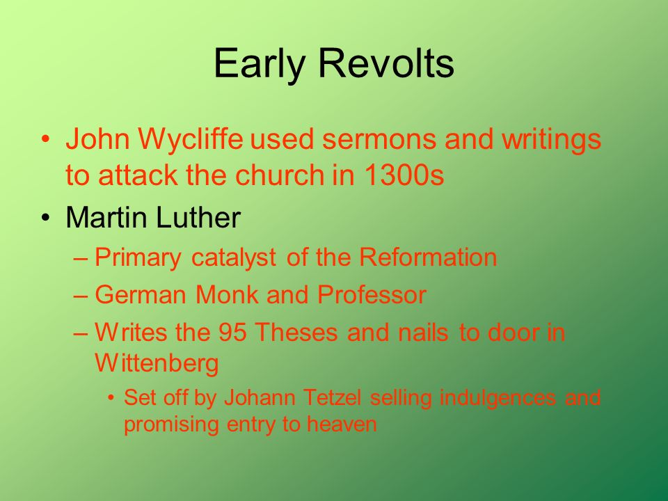 Early Revolts John Wycliffe used sermons and writings to attack the church in 1300s. Martin Luther.