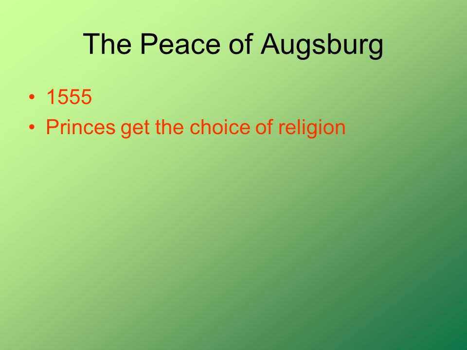 The Peace of Augsburg 1555 Princes get the choice of religion