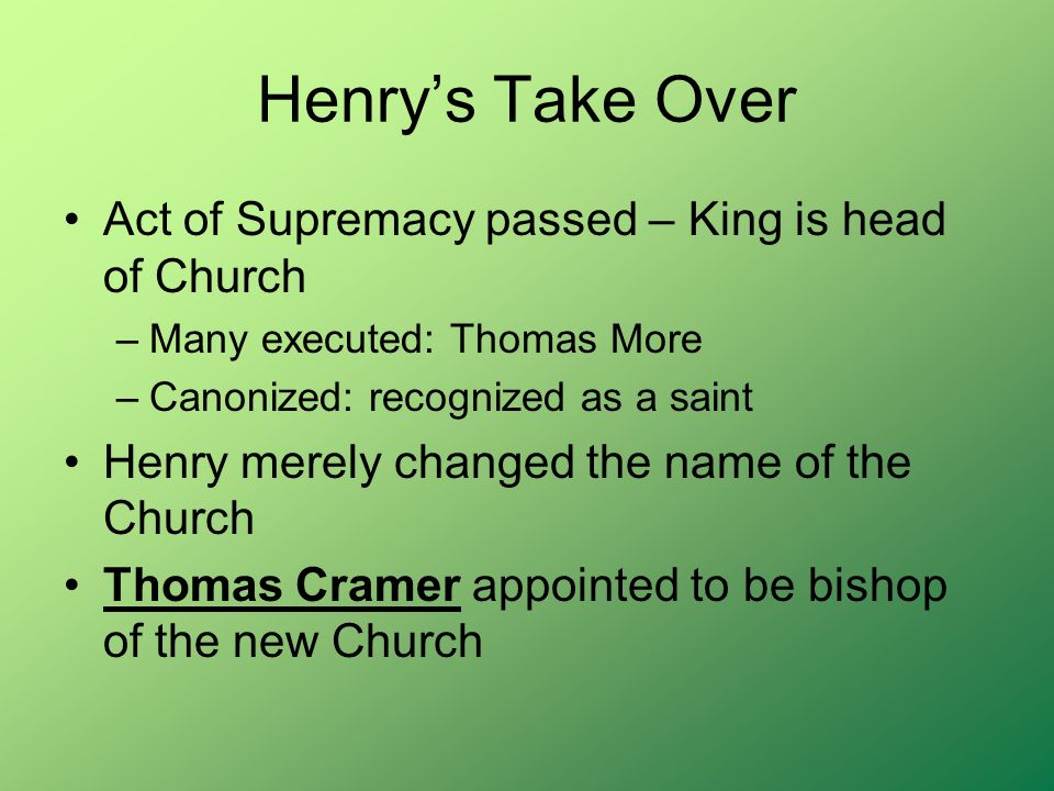 Henry's Take Over Act of Supremacy passed – King is head of Church