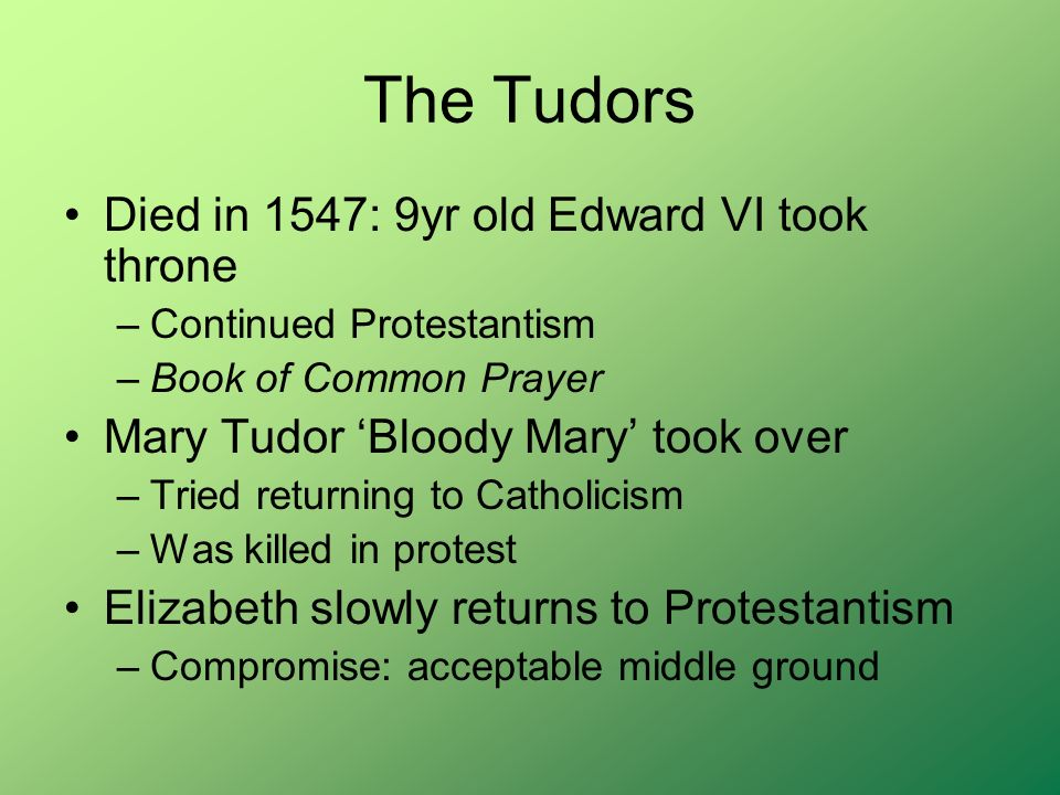 The Tudors Died in 1547: 9yr old Edward VI took throne