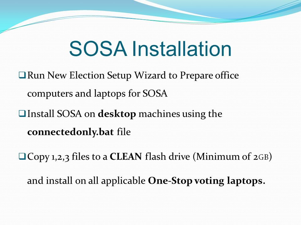 SOSA Installation Run New Election Setup Wizard to Prepare office computers and laptops for SOSA.