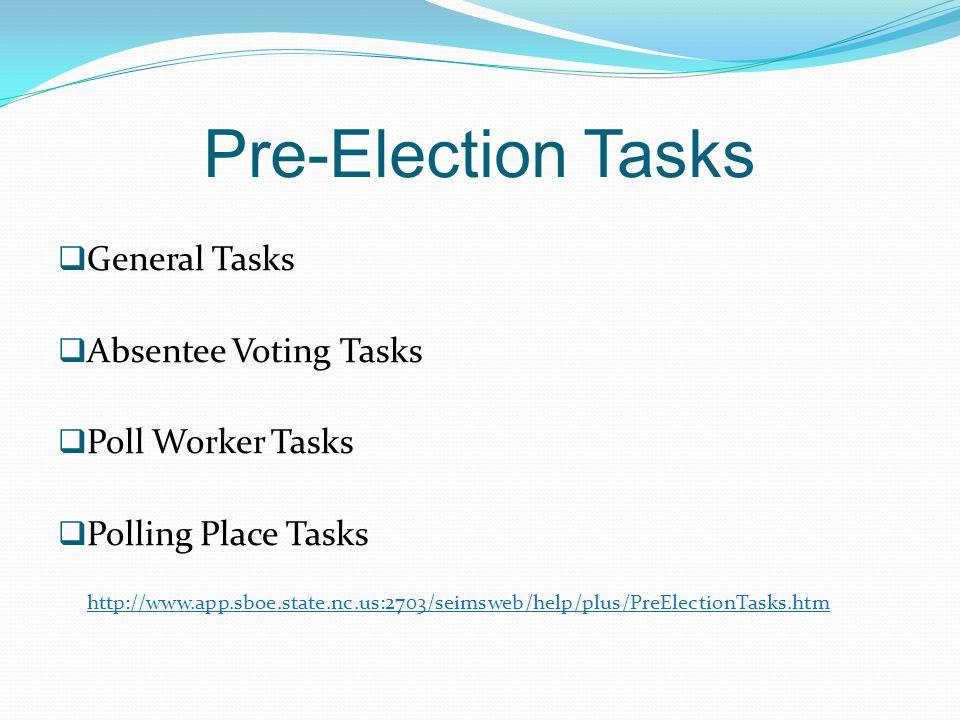 Pre-Election Tasks General Tasks Absentee Voting Tasks
