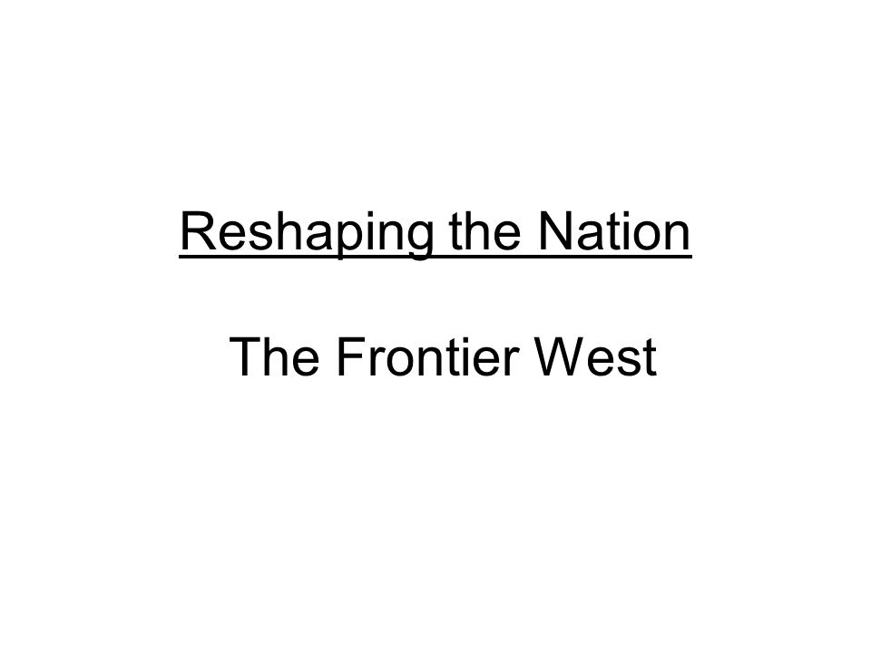 Reshaping the Nation The Frontier West