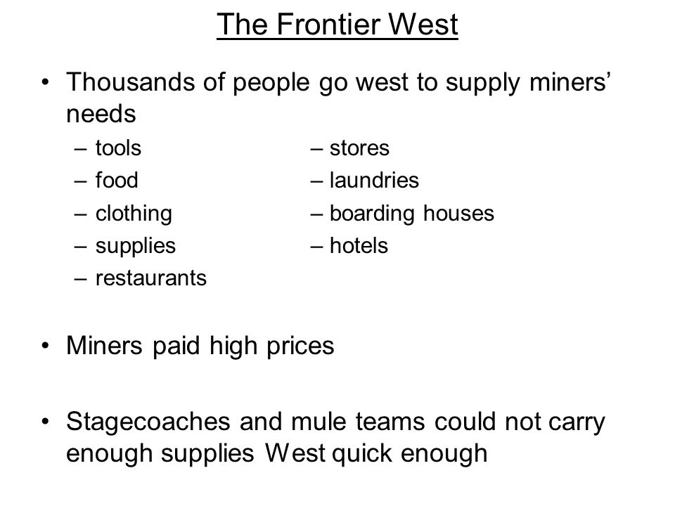 The Frontier West Thousands of people go west to supply miners' needs