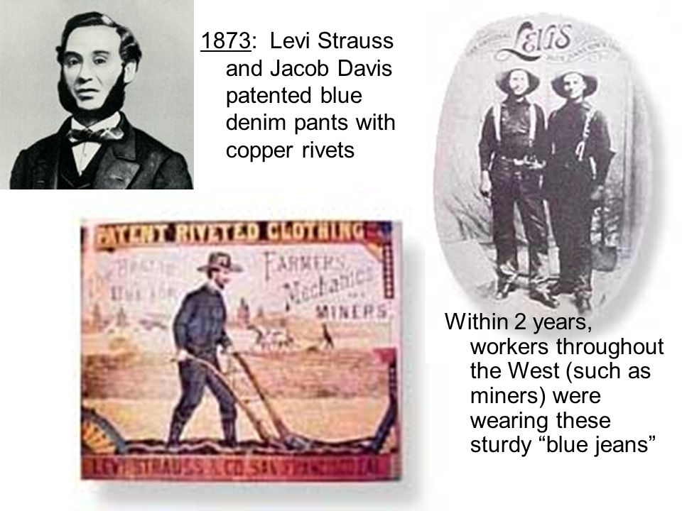 1873: Levi Strauss and Jacob Davis patented blue denim pants with copper rivets