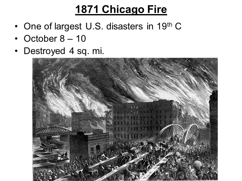 1871 Chicago Fire One of largest U.S. disasters in 19th C