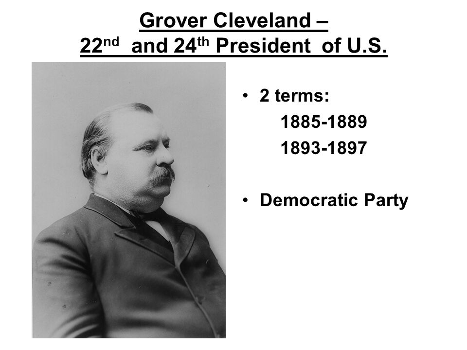 Grover Cleveland – 22nd and 24th President of U.S.