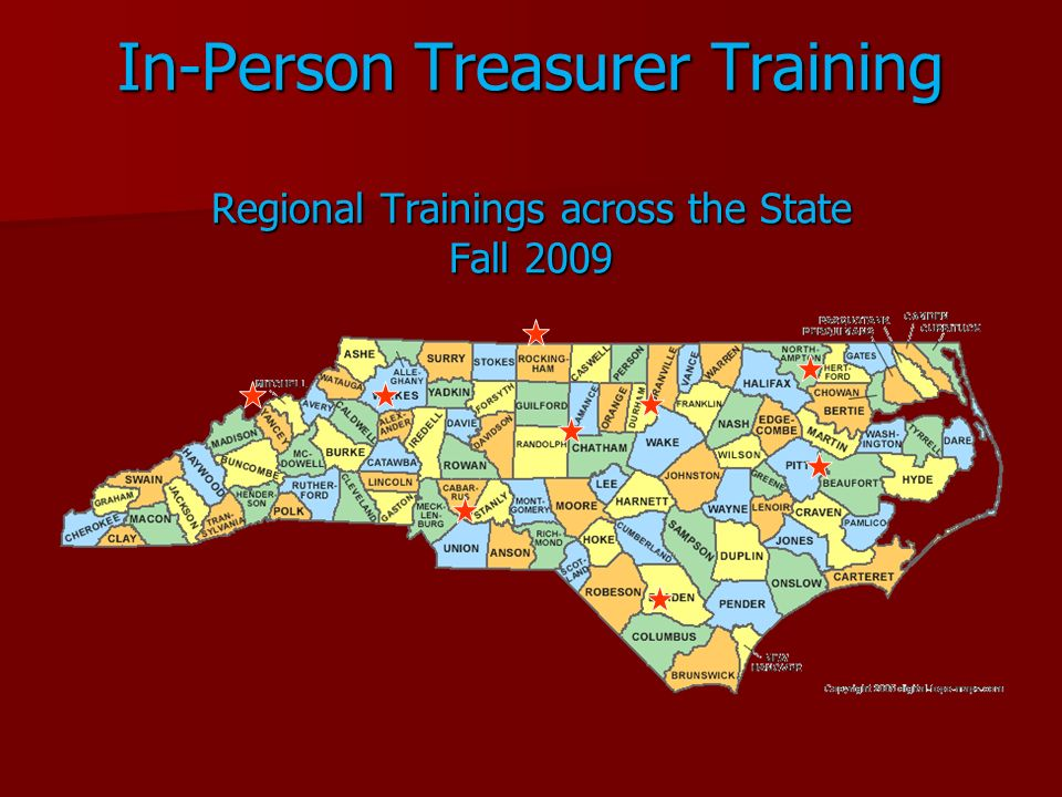 In-Person Treasurer Training Regional Trainings across the State Fall 2009