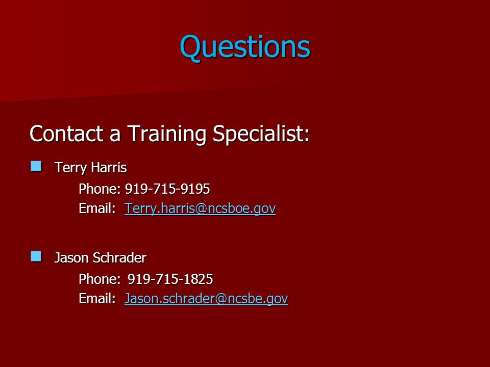Questions Contact a Training Specialist: Terry Harris Jason Schrader