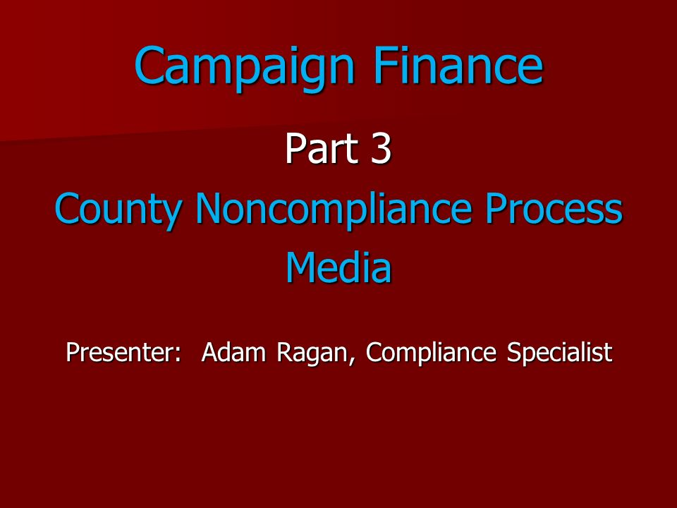 Campaign Finance Part 3 County Noncompliance Process Media