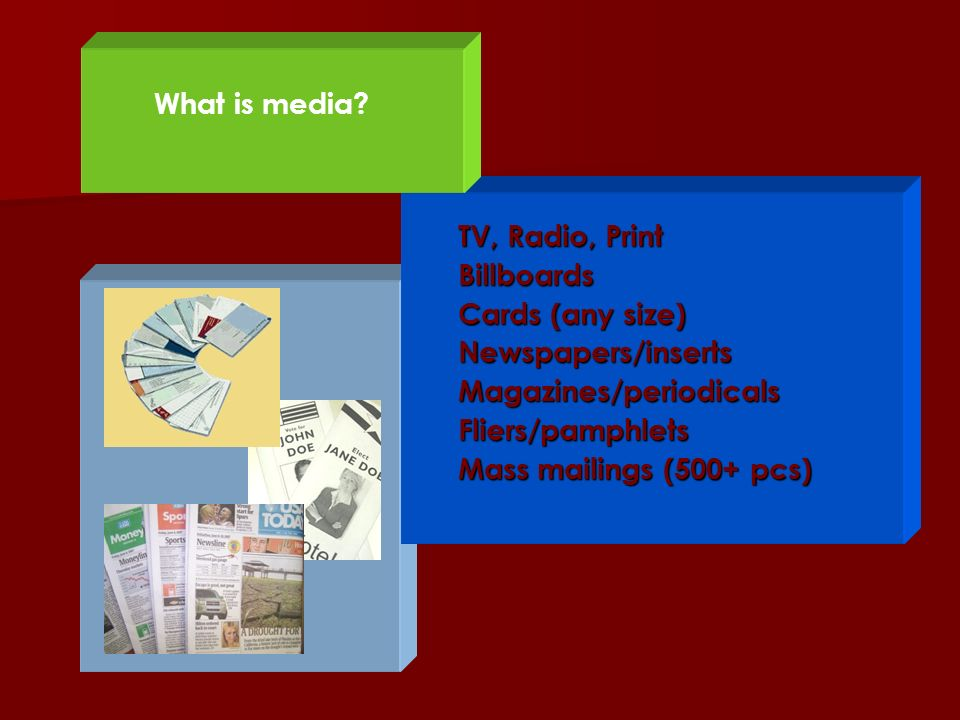What is media TV, Radio, Print. Billboards. Cards (any size) Newspapers/inserts. Magazines/periodicals.