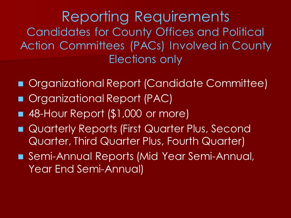 Reporting Requirements Candidates for County Offices and Political Action Committees (PACs) Involved in County Elections only