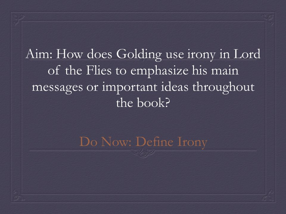 the three types of irony used in lord of the flies by william golding Irony, power, and doomed heroes in lord of the in lord of the flies, william golding  another use of irony in lord of the flies would be when they.