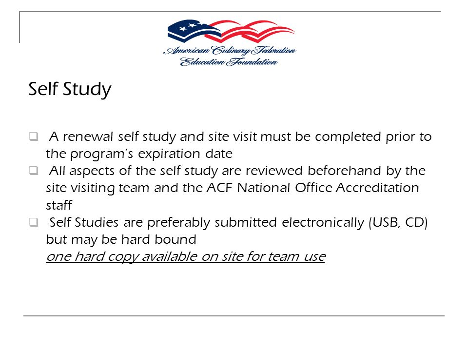 Self Study A renewal self study and site visit must be completed prior to the program's expiration date.