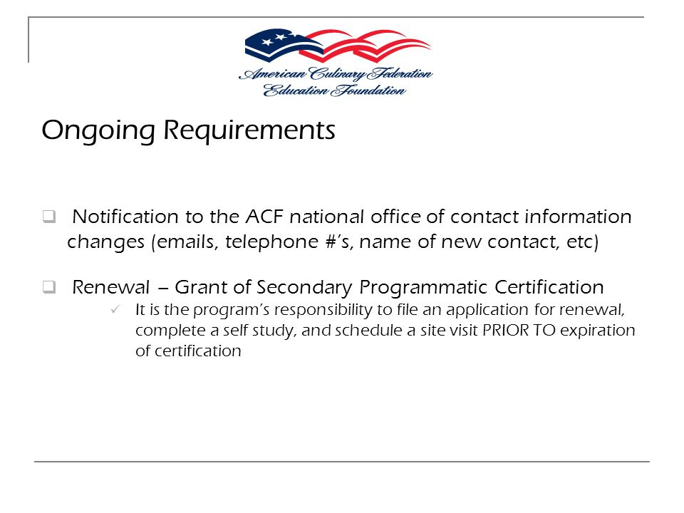 Ongoing Requirements Notification to the ACF national office of contact information changes (emails, telephone #'s, name of new contact, etc)