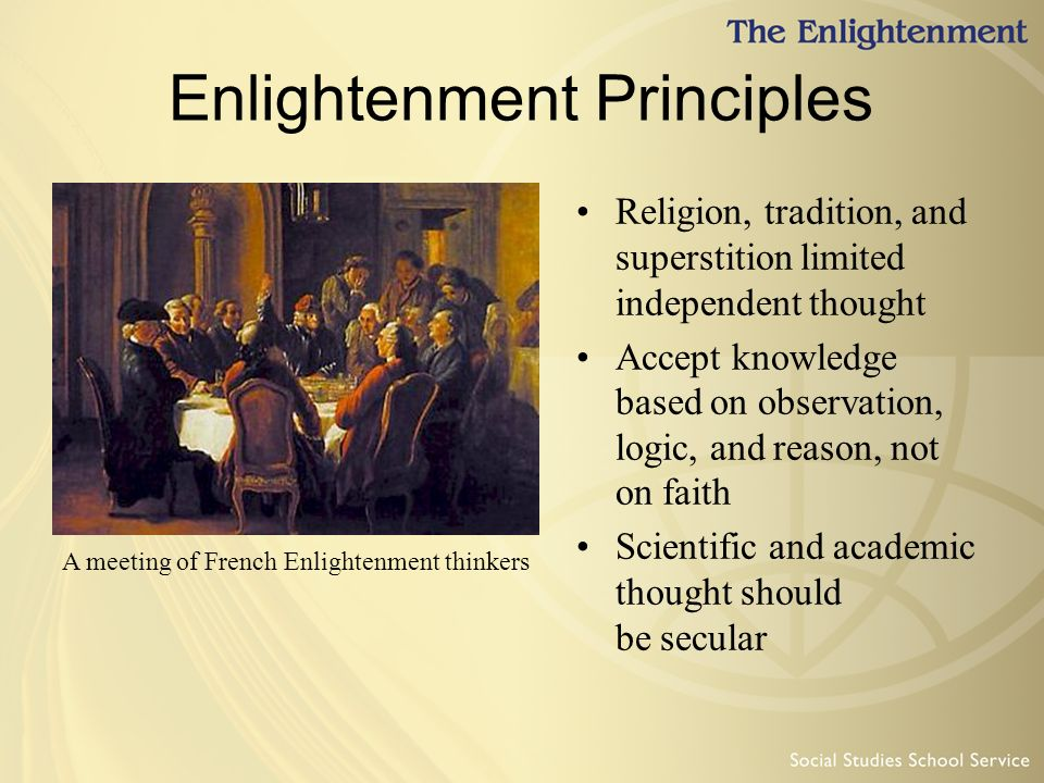 principles of the enlightenment Free essay reviews though influenced early in his career by enlightenment principles, moved steadily away from them as he consolidated his power.