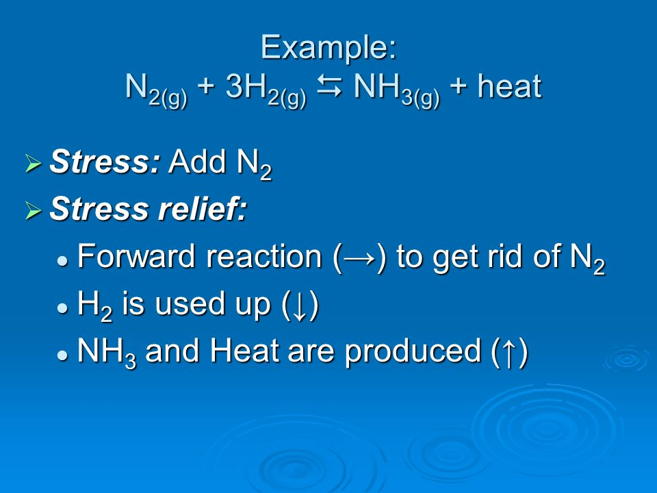 Example: N2(g) + 3H2(g)  NH3(g) + heat