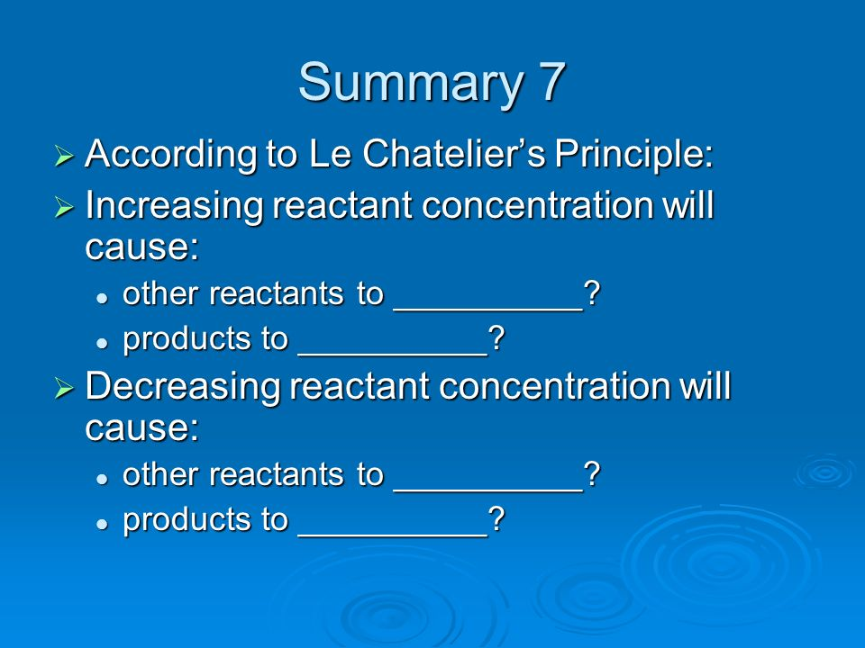 Summary 7 According to Le Chatelier's Principle: