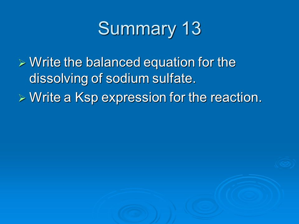 Summary 13 Write the balanced equation for the dissolving of sodium sulfate.