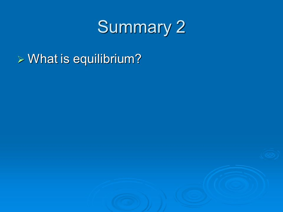Summary 2 What is equilibrium