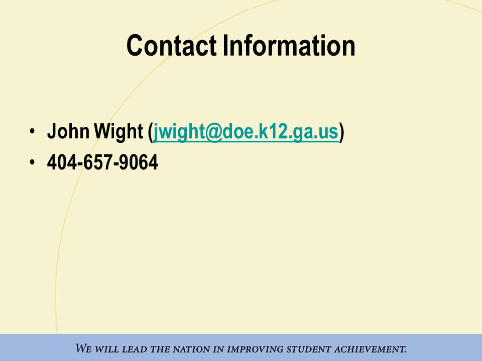 Contact Information John Wight (jwight@doe.k12.ga.us) 404-657-9064