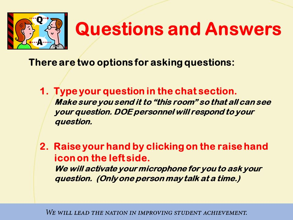 Questions and Answers There are two options for asking questions: